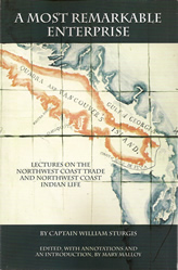 A Most Remarkale Enterprise : Lectures on the Northwest Coast Trade and Northwest Coast Indian Life